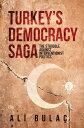 Turkey's Democracy SagaThe Struggle Against Interventionist Politics【電子書籍】 Ali Bulac