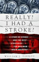 Really? I Had A Stroke? A Story of Stroke and the Best Strategies for Maximum Brain Recovery