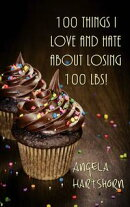 100 things I love and hate about losing 100 lbs!