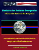 Medicines for Radiation Emergencies: Potassium Iodide (KI), Prussian Blue (Radiogardase), Filgrastim (Neupog��