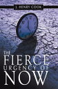 The Fierce Urgency of Now【電子書籍】[ J. Henry Cook ]