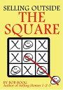 書, 雜誌, 漫畫 - Selling Outside the Square: Creative Ideas to Help YOU Make More Sales【電子書籍】[ Robert Boog ]