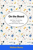 On the Board: 200 Fast, Fun & Easy Warmer, Filler and Fast-Finisher Activities
