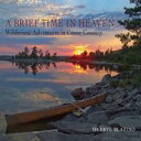 A Brief Time in HeavenWilderness Adventures in Canoe Country【電子書籍】[ Darryl Blazino ]