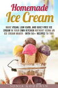 ショッピングアイスクリームメーカー Homemade Ice Cream _ Make Vegan, Low-Carb, and Guilt-Free Ice Cream in Your Own Kitchen without Using an Ice Cream Maker - with 50+ Recipes to Try! Low Carb Desserts【電子書籍】[ Sonia Goodwin ]