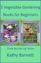 2 Vegetable Gardening Books for Beginners【電子書籍】[ Kathy Barnett ]