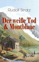 Der wei���e Tod & Montblanc (Vollst���ndige Ausgaben)