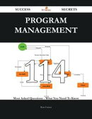 Program Management 114 Success Secrets - 114 Most Asked Questions On Program Management - What You Need To K��