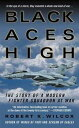 Black Aces HighThe Story of a Modern Fighter Squadron at War【電子書籍】[ Robert K. Wilcox ]