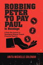 Robbing Peter to Pay Paul Is BondageA Forty-Day Journey to Developing Wisdom Toward Financial Stability【電子書籍】 Anita Michelle Coleman