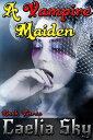 A Vampire Maiden: Book ThreeA Vampire Maiden, #3【電子書籍】[ Caelia Sky ]