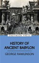 History of Ancient Babylon【電子書籍】[ George Rawlinson ]