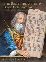 The Believer's Guide to Bible ChronologyFrom Man's Beginning to the End of Acts【電子書籍】[ Charles Ozanne ]