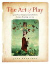 The Art of PlayIgnite Your Imagination to Unlock Insight, Healing, and Joy【電子書籍】[ Joan Stanford ]
