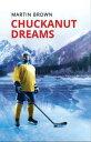Chuckanut Dreams【電子書籍】[ Martin Brown ]