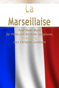 La Marseillaise Pure Sheet Music for Piano and Baritone Saxophone, Arranged by Lars Christian Lundholm【電子書籍】[ Pure Sheet Music ]