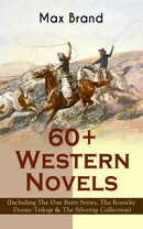 60+ Western Novels by Max Brand (Including The Dan Barry Series, The Ronicky Doone Trilogy & The Silvertip C��