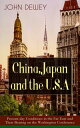 China, Japan and the U.S.A: Present-day Conditions in the Far East and Their Bearing on the Washington ConferenceCritical Insights on the Impact of Eastern Powers on United States by the Renowned Philosopher, Psychologist & Educational R���Żҽ��ҡ�