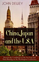 China, Japan and the U.S.A: Present-day Conditions in the Far East and Their Bearing on the Washington Confe��