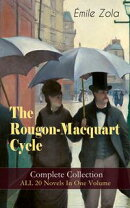 The Rougon-Macquart Cycle: Complete Collection - ALL 20 Novels In One Volume