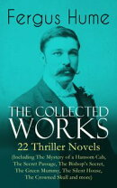 The Collected Works of Fergus Hume: 22 Thriller Novels (Including The Mystery of a Hansom Cab, The Secret Pa��