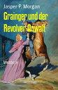 Grainger und der Revolver-AnwaltWestern【電子書籍】[ Jasper P. Morgan ]