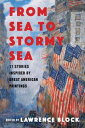 From Sea to Stormy Sea: 17 Stories Inspired by Great American Paintings【電子書籍】 Lawrence Block