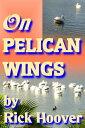 On Pelican Wings【電子書籍】[ Rick Hoover ]