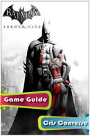 Batman: Arkham City Game Guide Full