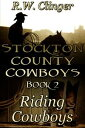 Stockton County Cowboys Book 2: Riding Cowboys【電子書籍】[ R.W. Clinger ]