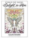 Child of God, Delight in HimArt Journaling & Creative Clustering of God'S Names【電子書籍】[ Caranita Wolsieffer ]