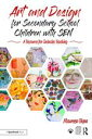 Art and Design for Secondary School Children with SENA Resource for Inclusive Teaching【電子書籍】[ Maureen Glynn ]