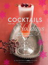 Cocktails for the Holidays Festive Drinks to Celebrate the Season【電子書籍】 Editors of Imbibe Magazine