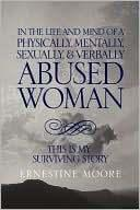 IN TE LIFE AND MIND OF A PHYSICALLY, MENTALLY, SEXUALLY & VERBALLY ABUSED WOMAN