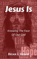 Jesus Is: Knowing The Face Of Our God
