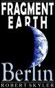 Fragment Earth - 004 - Berlin (English Edition)【電子書籍】[ Robert Skyler ]
