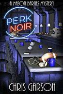 Perk Noir: A Mason Barnes Mystery