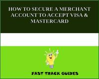HOW TO SECURE A MERCHANT ACCOUNT TO ACCEPT VISA & MASTERCARD【電子書籍】[ Alexey ]
