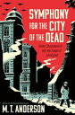 Symphony for the City of the DeadDmitri Shostakovich and the Siege of Leningrad【電子書籍】[ M.T. Anderson ]