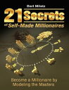 21 Secrets of Self-made Millionaires - Become a Millionaire By Modeling the Masters【電子書籍】 Bart Milatz