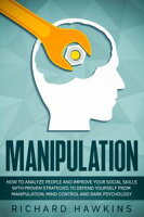 Manipulation: How to Analyze People and Improve Your Social Skills With Proven Strategies to Defend Yourself From Manipulation, Mind Control and Dark PsychologyYour Mind Secret Weapons, #10【電子書籍】[ Richard Hawkins ]