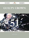 Guilty Crown 51 Success Secrets - 51 Most Asked Questions On Guilty Crown - What You Need To Know【電子書籍】 Margaret Edwards