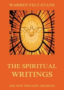 The Spiritual Writings of Warren Felt Evans