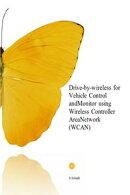 Drive-by-wireless for Vehicle Control and Monitor using Wireless Controller Area Network (WCAN)