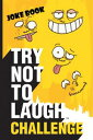Try Not to Laugh Challenge Joke BookFunny, Silly and Corny Jokes for Kids - First to Laugh 3 Times Loses Boys and Girls Gift Ideas for Ages 6, 7, 8, 9, 10, 11, and 12 Year Old Christmas Stocking Stuffers and Toys for Children【電子書籍】