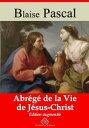 Abr?g? de la vie de J?sus-ChristNouvelle ?dition enrichie | Arvensa Editions【電子書籍】[ Blaise Pascal ]