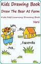 Kids Drawing Book: Draw The Bear At Farm【電子書籍】[ Varsi ]