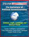 The Rationale of Political Assassinations: Context, Logic, Landscape and General Trends, Causes, Facilitators, Consequences, Policy Implications, Coups D'etat, Typologies, Targets, Heads of State【電子書籍】[ Progressive Management ]