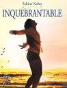 Inquebrantable【電子書籍】[ Sabine Inge Kuhn Ardt ]