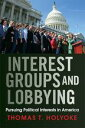 Interest Groups and LobbyingPursuing Political Interests in America